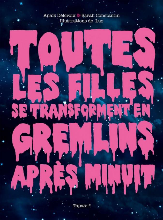 Livre, Toutes les filles se transforment en Gremlins après minuit, Anaïs Delcroix et Sarah Constantin, Delcourt 14,95 €