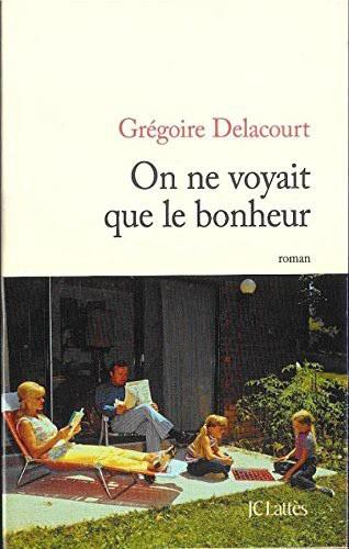 On ne voyait que le bonheur, par Grégoire Delacourt, JC Lattès. 19 €.