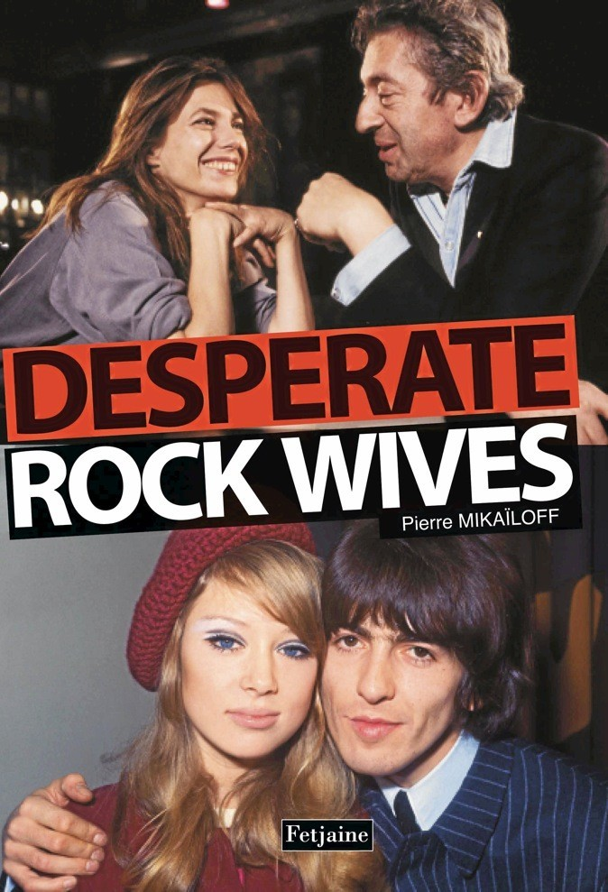 Desperate Rock Wives, de Pierre Mikaïloff Fetjaine. 16,90€.