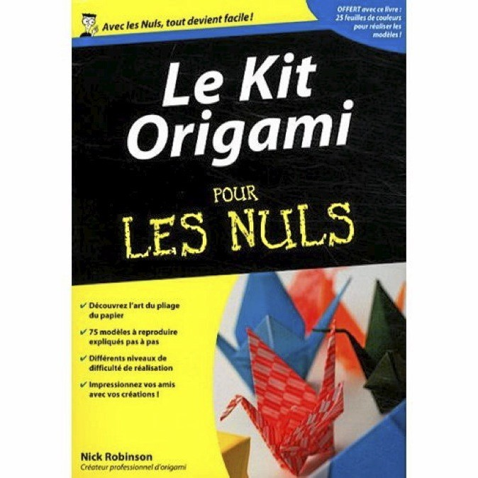 Le Kit origami pour les nuls, Nick Robinson, Editions First. 14,95 €.