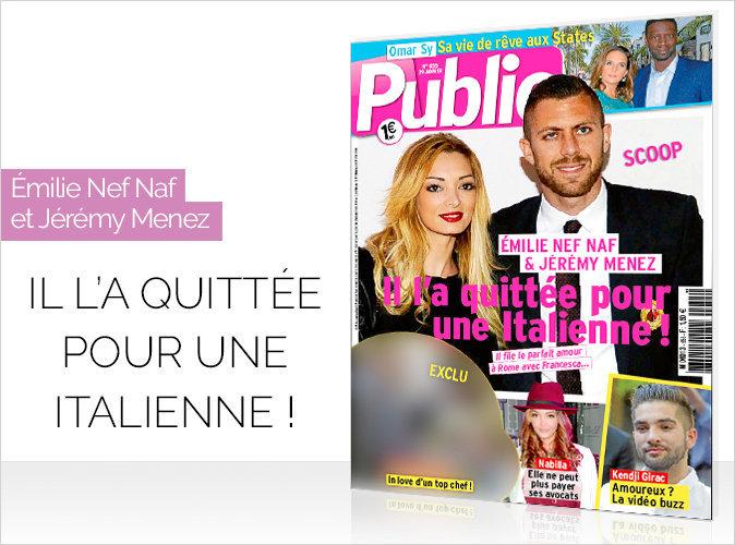 """Magazine Public : Emilie Nef Naf et Jérémy Ménez... """"Il l'a quittée pour une Italienne !"""""""