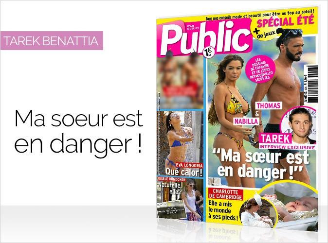 """Magazine Public : Interview exclusive de Tarek : """"Ma sœur est en danger !"""""""