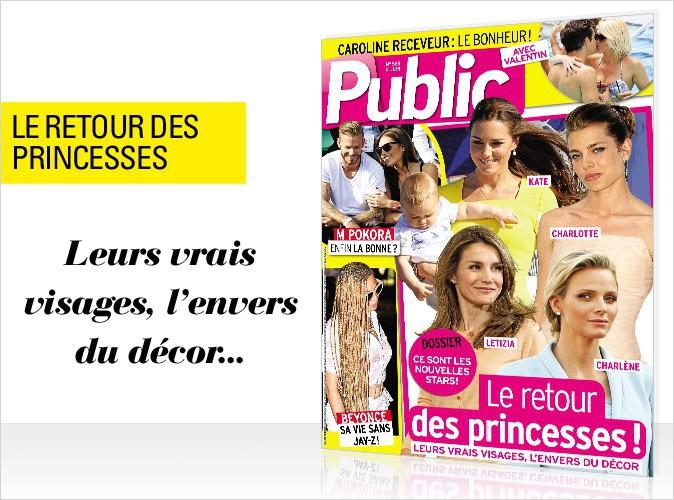 Magazine Public : Kate, Letizia, Charlène... Le retour des princesses : leurs vrais visages, l'envers du décor, en couverture !