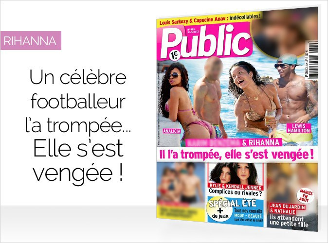 Magazine Public : Rihanna en couverture... Un célèbre footballeur l'a trompée... Elle s'est vengée !