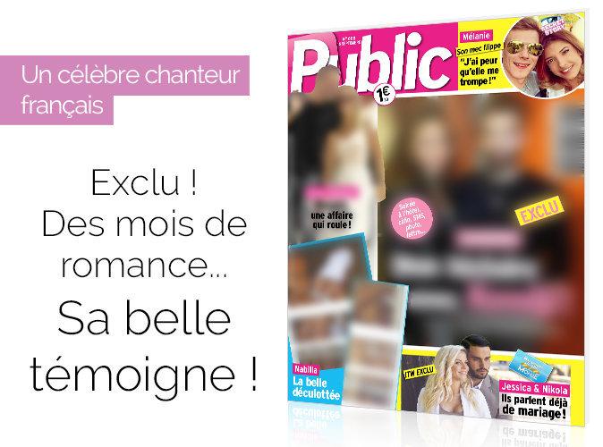Magazine Public : Un célèbre chanteur français : Exclu ! Des mois de romance... Sa belle témoigne !