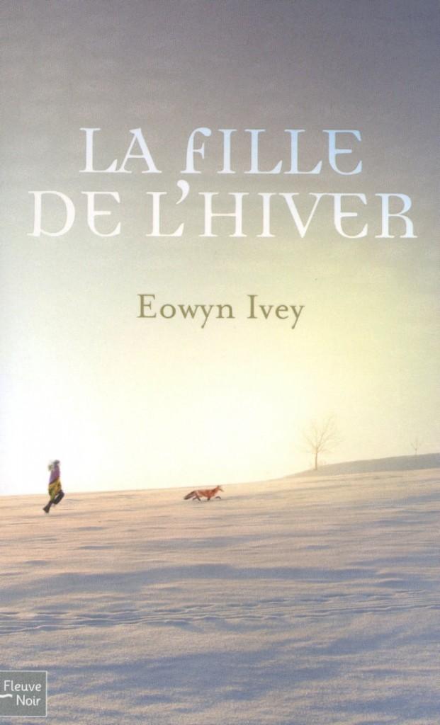La fille de l'hiver, de Eowyn Ivey, Fleuve Noir, 19,80€