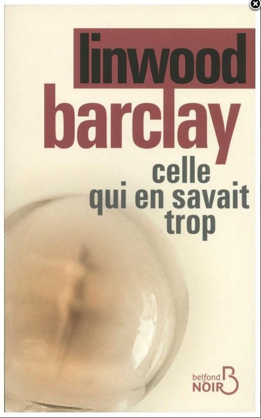 Celle qui en savait trop, Linwood Barclay, Belfond. 21 €.