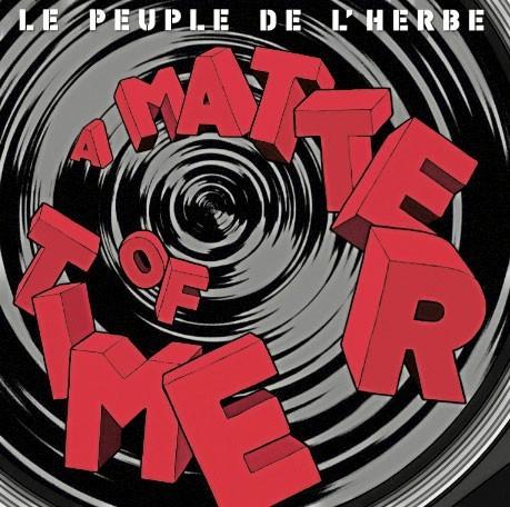 Le peuple de l'herbe, A Matter of Time, Discograph. 14,99 €