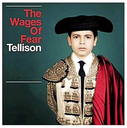 Le CD de la semaine : Tellison,  The Wages of Fear, Proper Records. 13,66 €. Trop bien !