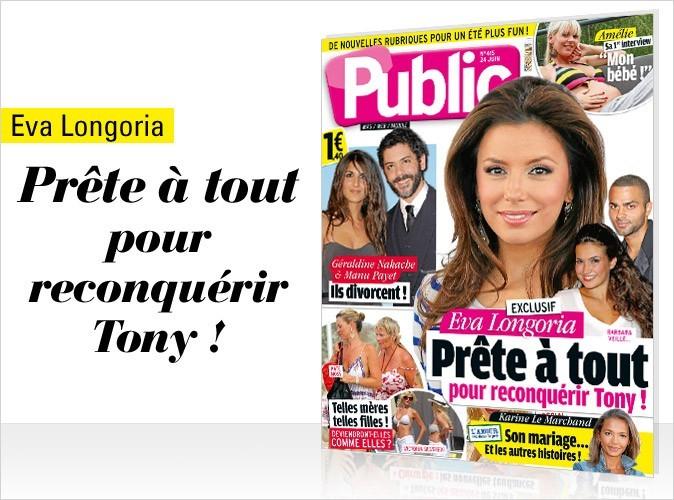 Magazine Public : Eva Longoria prête à reconquérir Tony en couv !