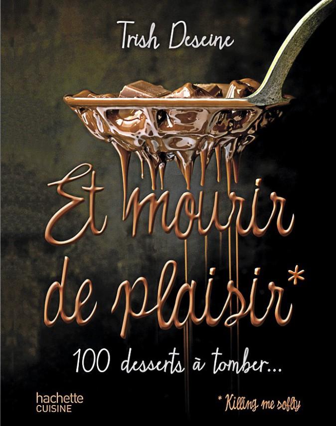 Livre, Et mourir de plaisir, Par Trish Deseine, éd. Hachette Pratique 29,95 €